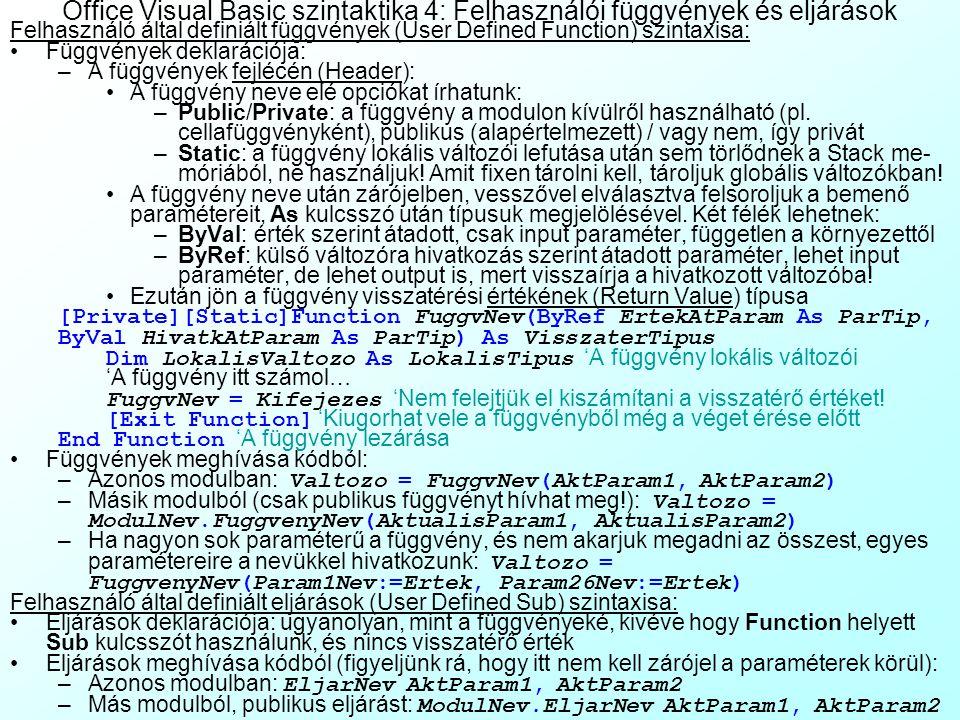 Office Visual Basic szintaktika 3: Összetett változók Bármely fajta tömb - még dinamikus is - állhat rekordokból: Dim AdatBazisTabla() As RekordTipus