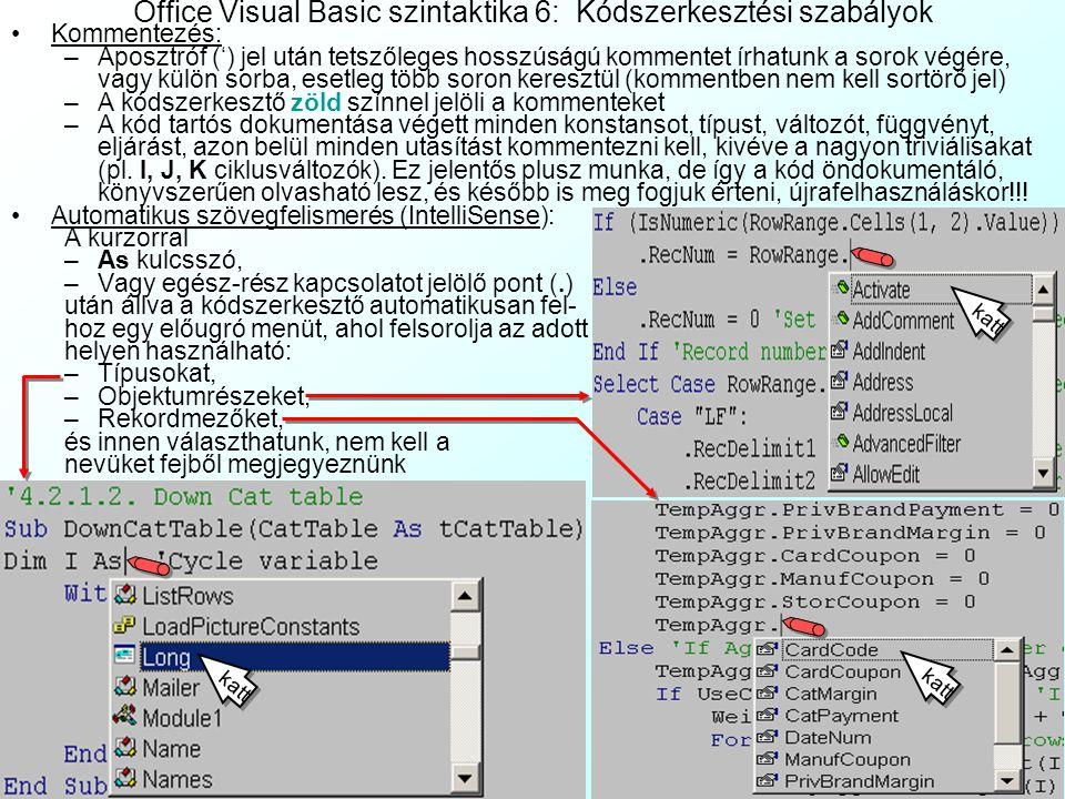 Office Visual Basic szintaktika 5: Kódszerkesztési szabályok Az azonosító-nevek kiválasztása: Vigyázzunk, mert az Excel munkalapokkal ellentétben, a V