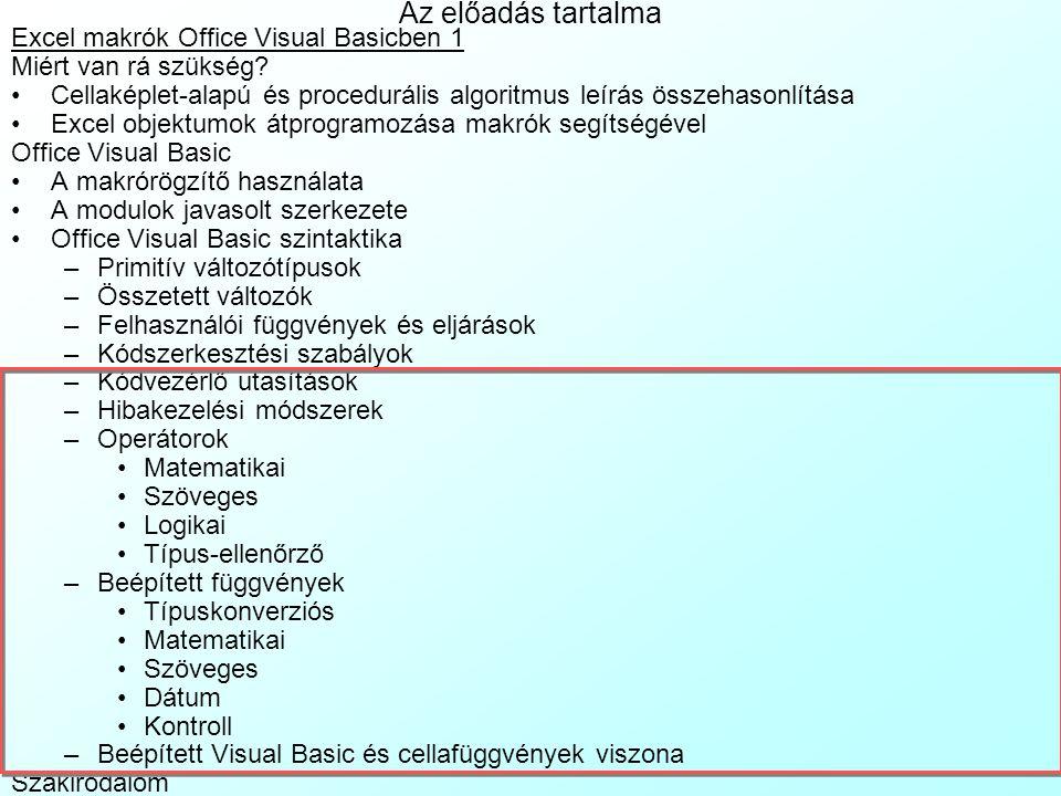 Office Visual Basic szintaktika 6: Kódszerkesztési szabályok Kommentezés: –Aposztróf (') jel után tetszőleges hosszúságú kommentet írhatunk a sorok vé