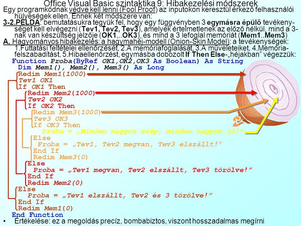 Office Visual Basic szintaktika 8: Kódvezérlő utasítások Nem rögzített pörgésszámú (Variable Iterations) ciklusok: –Elöltesztelő (Pretesting), nem rög