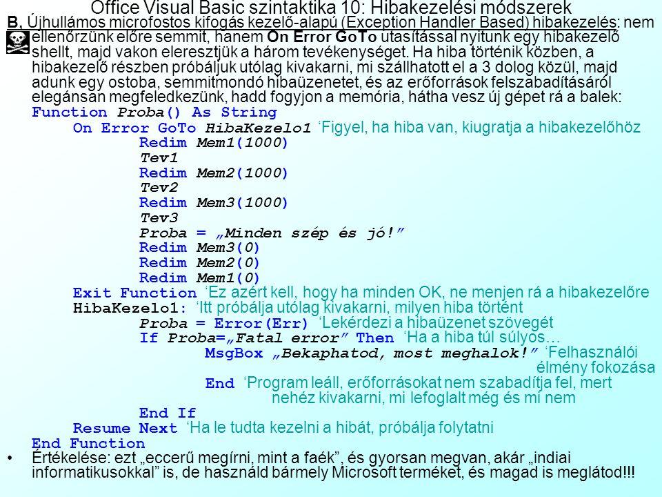 Office Visual Basic szintaktika 9: Hibakezelési módszerek Egy programkódnak védve kell lenni (Fool Proof) az inputokon keresztül érkező felhasználói h