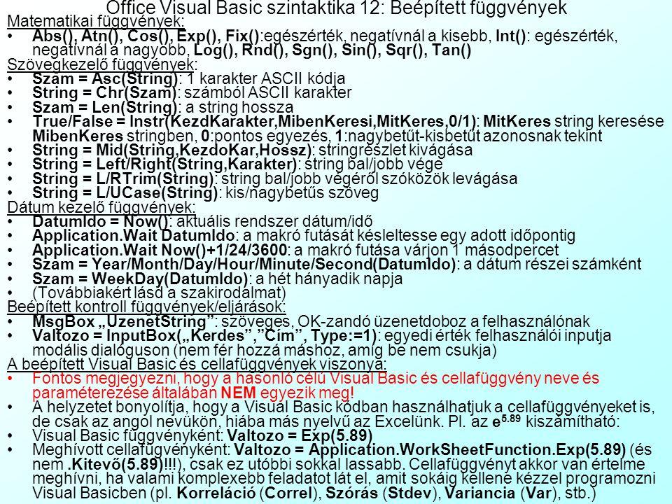 Office Visual Basic szintaktika 11: Operátorok, Beépített függvények Matematikai operátorok: X+Y, X-Y, X*Y, X/Y, X\Y:maradékos osztás, X mod Y:maradék