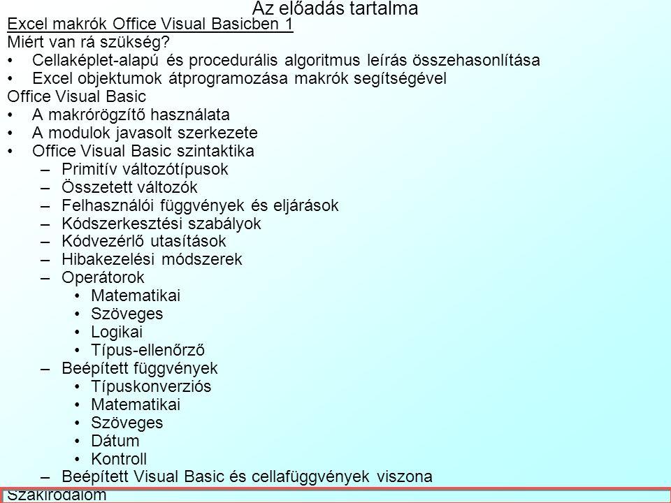 Office Visual Basic szintaktika 12: Beépített függvények Matematikai függvények: Abs(), Atn(), Cos(), Exp(), Fix():egészérték, negatívnál a kisebb, In