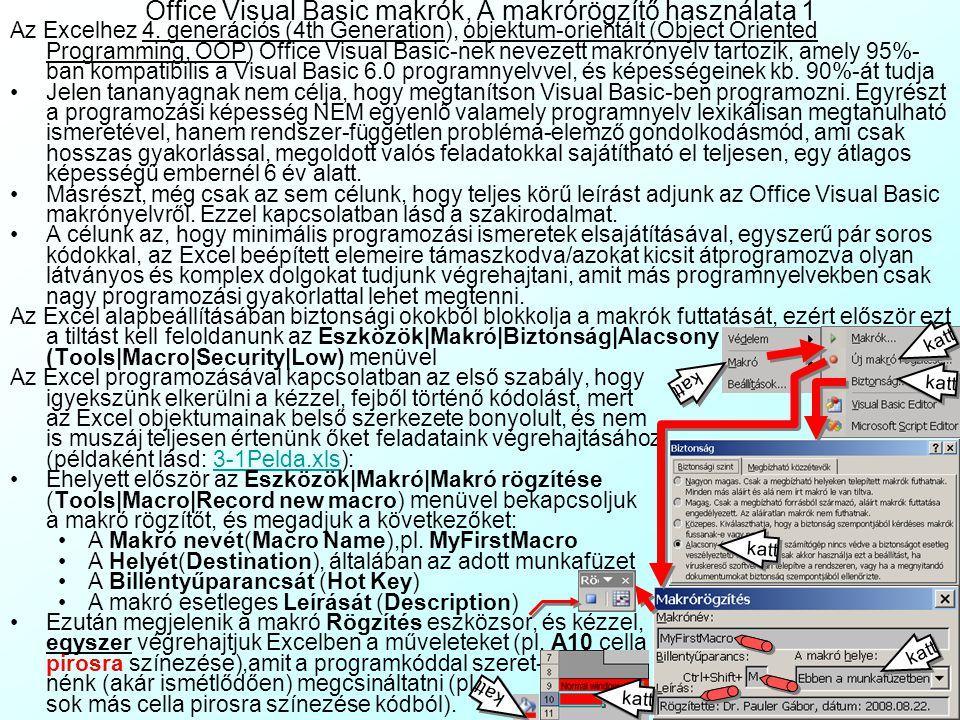 MSDN Visual Basic for Applications Help: http://msdn.microsoft.com/hu- hu/library/aa269683(en-us,office.10).aspxhttp://msdn.microsoft.com/hu- hu/library/aa269683(en-us,office.10).aspx Szakirodalom