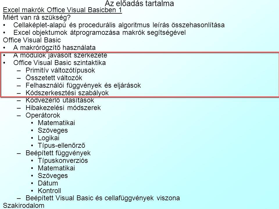 Office Visual Basic szintaktika 8: Kódvezérlő utasítások Nem rögzített pörgésszámú (Variable Iterations) ciklusok: –Elöltesztelő (Pretesting), nem rögzített pörgésszámú (Variable Iteration) ciklusok: Igaz feltételre iteráló (Iterate On True), elöltesztelő, nem rögzített pörgésű ciklus: [Dim I As Long] 'Nincs ciklusváltozója, külön kell csinálni, ha kell [I = 0] 'A ciklusváltozónak kezdőértéket adunk, ha kell Do While FeltetelIgaz 'Függhet a ciklusváltzótól is, pl.