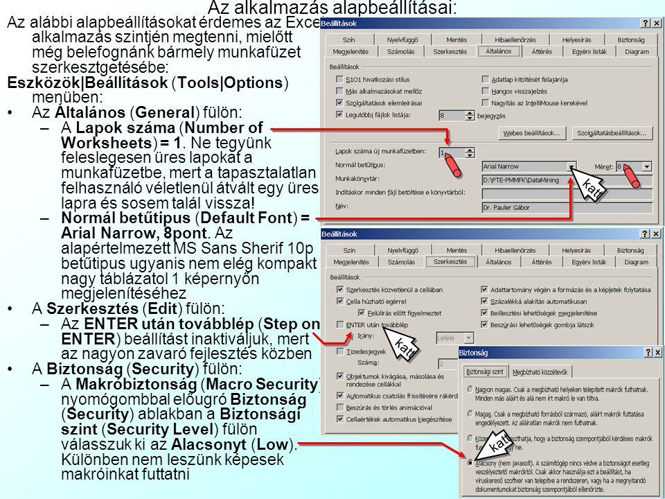 Az alkalmazás alapbeállításai: Az alábbi alapbeállításokat érdemes az Excel alkalmazás szintjén megtenni, mielőtt még belefognánk bármely munkafüzet szerkesztgetésébe: Eszközök|Beállítások (Tools|Options) menüben: Az Általános (General) fülön: –A Lapok száma (Number of Worksheets) = 1.