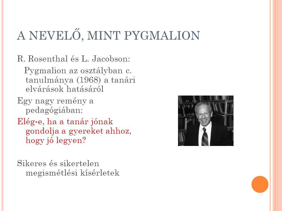 A NEVELŐ, MINT PYGMALION R.Rosenthal és L. Jacobson: Pygmalion az osztályban c.