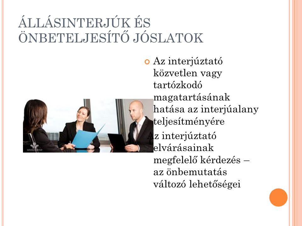 ÁLLÁSINTERJÚK ÉS ÖNBETELJESÍTŐ JÓSLATOK Az interjúztató közvetlen vagy tartózkodó magatartásának hatása az interjúalany teljesítményére Az interjúztató elvárásainak megfelelő kérdezés – az önbemutatás változó lehetőségei