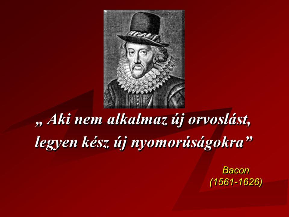 """"""" Aki nem alkalmaz új orvoslást, legyen kész új nyomorúságokra"""" """" Aki nem alkalmaz új orvoslást, legyen kész új nyomorúságokra"""" Bacon idézet Bacon (15"""