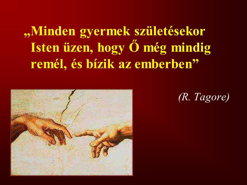 """""""Minden gyermek születésekor Isten üzen, hogy Ő még mindig remél, és bízik az emberben"""" (R. Tagore)"""