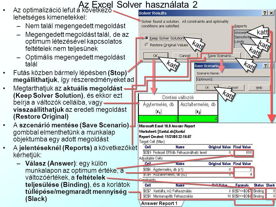 Az Excel Solver használata 2 Az optimalizáció lefut a következő lehetséges kimenetekkel: –Nem talál megengedett megoldást –Megengedett megoldást talál