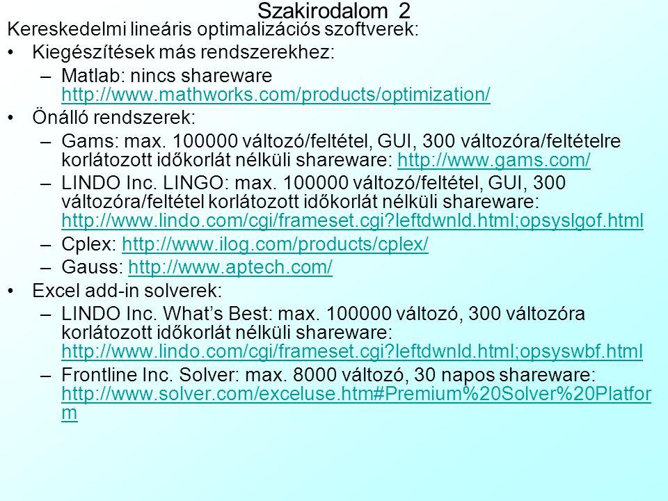 Szakirodalom 2 Kereskedelmi lineáris optimalizációs szoftverek: Kiegészítések más rendszerekhez: –Matlab: nincs shareware http://www.mathworks.com/pro