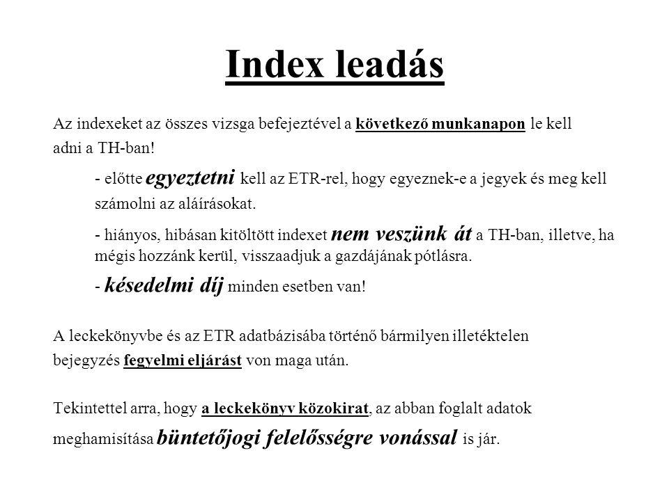 Index leadás Az indexeket az összes vizsga befejeztével a következő munkanapon le kell adni a TH-ban.