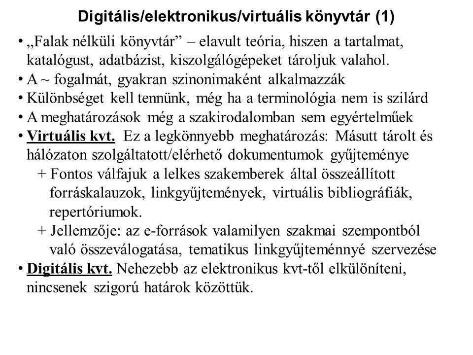 Digitális/elektronikus/virtuális könyvtár (2) + Donald Waters: a digitális könyvtárak olyan szervezetek, amelyek egy meghatározott közösség(ek)nek eszközöket nyújtanak digitális művek gyűjteményeinek eléréséhez.