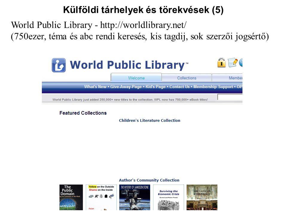 Külföldi tárhelyek és törekvések (5) World Public Library - http://worldlibrary.net/ (750ezer, téma és abc rendi keresés, kis tagdij, sok szerzői jogs