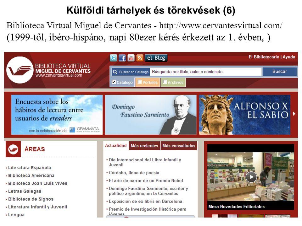 Külföldi tárhelyek és törekvések (6) Biblioteca Virtual Miguel de Cervantes - http://www.cervantesvirtual.com/ (1999-től, ibéro-hispáno, napi 80ezer k