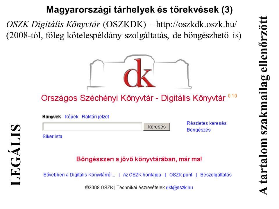 Magyarországi tárhelyek és törekvések (3) OSZK Digitális Könyvtár (OSZKDK) – http://oszkdk.oszk.hu/ (2008-tól, főleg kötelespéldány szolgáltatás, de b