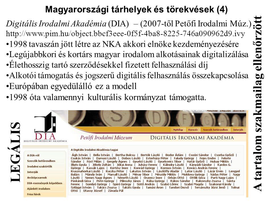 Magyarországi tárhelyek és törekvések (4) Digitális Irodalmi Akadémia (DIA) – (2007-től Petőfi Irodalmi Múz.) http://www.pim.hu/object.bbcf3eee-0f5f-4