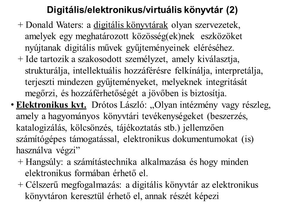 Digitális könyvtári definíciók jellemzők (1) A digitális könyvtárak olyan információ-visszakereső rendszerek, amelyek a könyvtárakat is magukba foglaló információs intézmények integrációját jelentik.