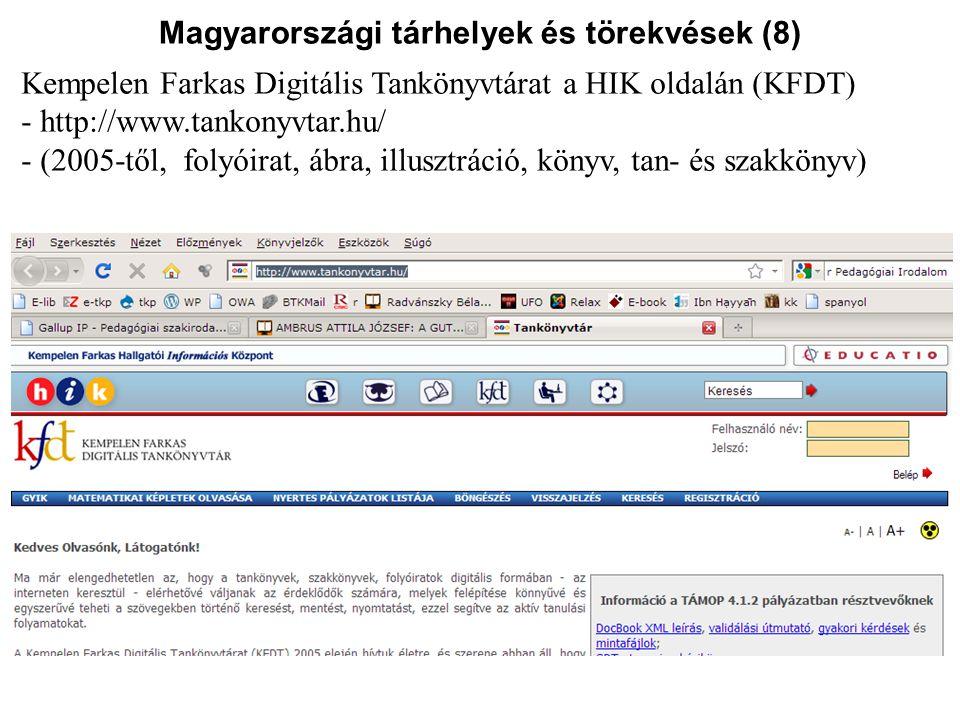 Magyarországi tárhelyek és törekvések (8) Kempelen Farkas Digitális Tankönyvtárat a HIK oldalán (KFDT) - http://www.tankonyvtar.hu/ - (2005-től, folyó