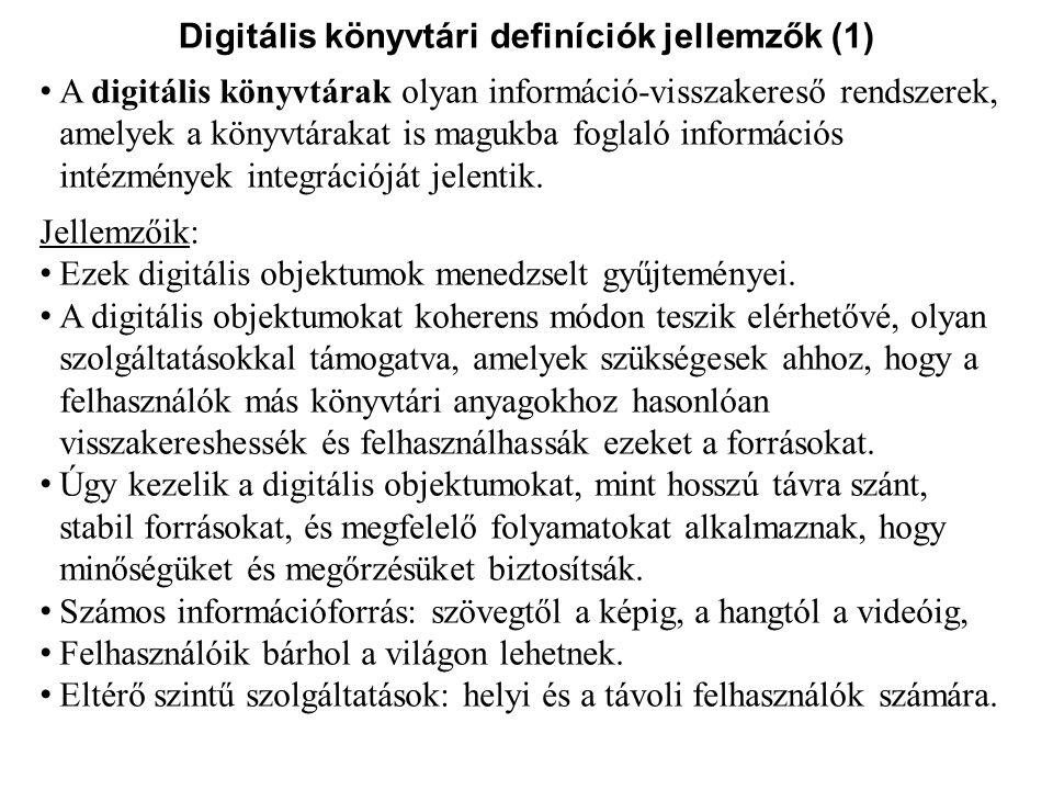 Digitális könyvtári definíciók jellemzők (1) A digitális könyvtárak olyan információ-visszakereső rendszerek, amelyek a könyvtárakat is magukba foglal
