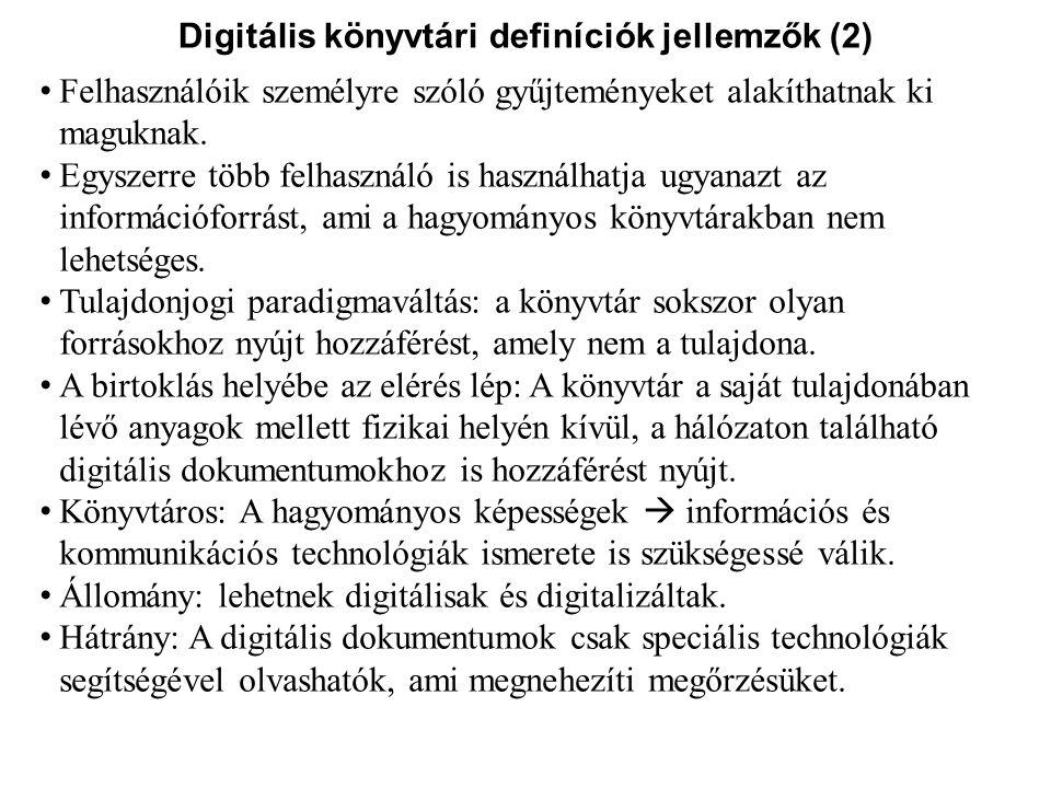 Digitális könyvtári definíciók jellemzők (3) Gyűjtemény: A digitális könyvtár dokumentumai lehetnek: a könyvtárban előállított, és a könyvtáron kívül, mások által előállított források.