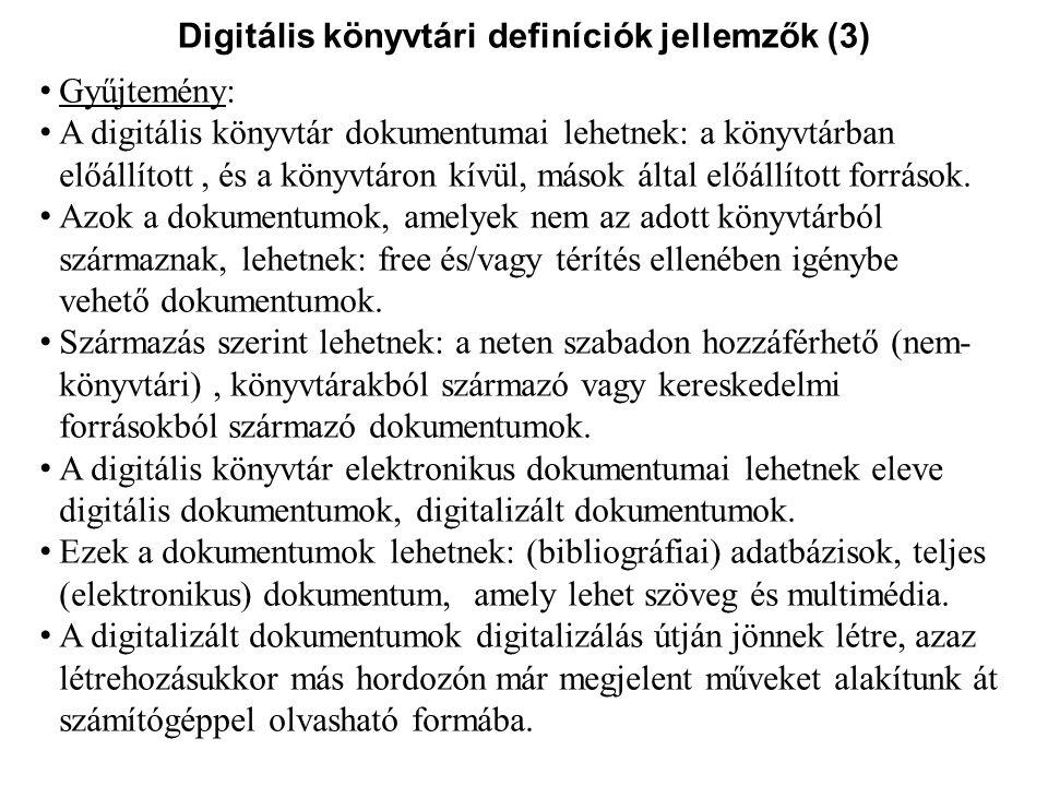 Digitális könyvtári definíciók jellemzők (3) Gyűjtemény: A digitális könyvtár dokumentumai lehetnek: a könyvtárban előállított, és a könyvtáron kívül,