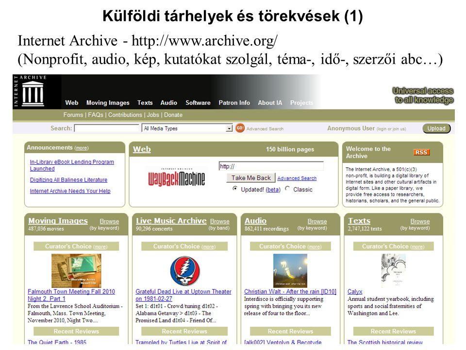 Magyarországi tárhelyek és törekvések (4) Digitális Irodalmi Akadémia (DIA) – (2007-től Petőfi Irodalmi Múz.) http://www.pim.hu/object.bbcf3eee-0f5f-4ba8-8225-746a090962d9.ivy 1998 tavaszán jött létre az NKA akkori elnöke kezdeményezésére Legújabbkori és kortárs magyar irodalom alkotásainak digitalizálása Élethosszig tartó szerződésekkel fizetett felhasználási díj Alkotói támogatás és jogszerű digitális felhasználás összekapcsolása Európában egyedülálló ez a modell 1998 óta valamennyi kulturális kormányzat támogatta.
