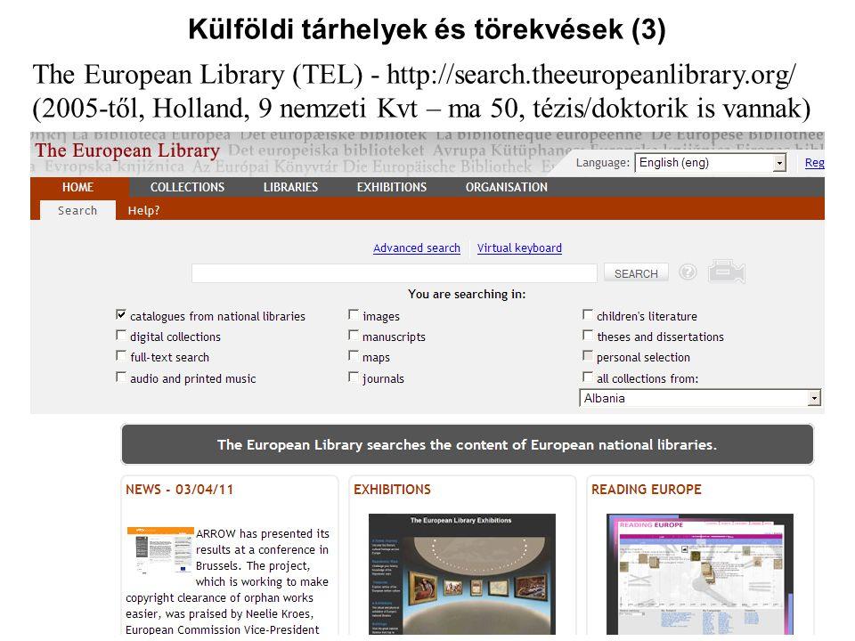 Külföldi tárhelyek és törekvések (3) The European Library (TEL) - http://search.theeuropeanlibrary.org/ (2005-től, Holland, 9 nemzeti Kvt – ma 50, téz