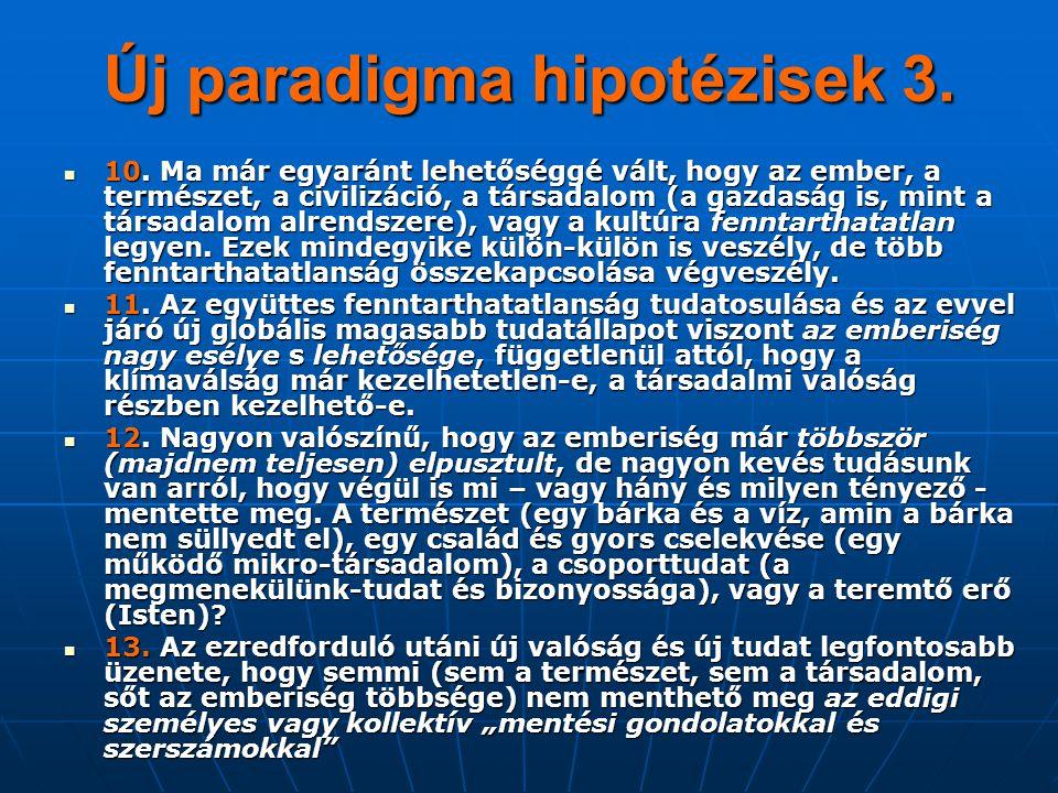 Új paradigma hipotézisek 3. 10. Ma már egyaránt lehetőséggé vált, hogy az ember, a természet, a civilizáció, a társadalom (a gazdaság is, mint a társa
