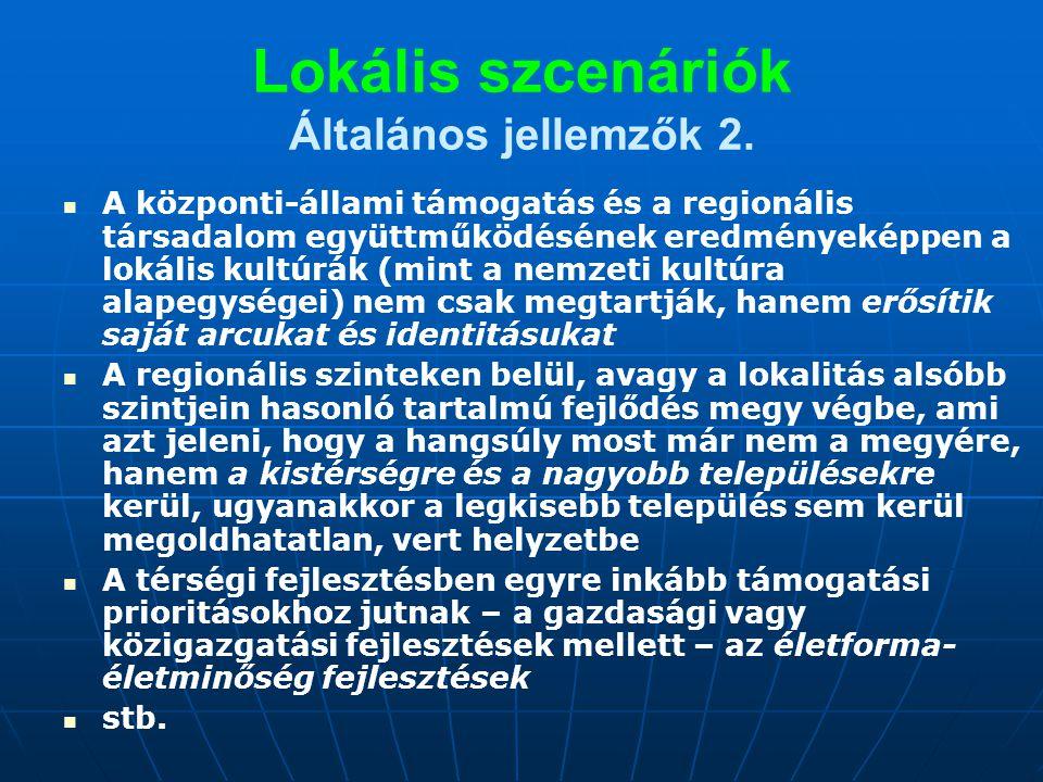 Lokális szcenáriók Általános jellemzők 2. A központi-állami támogatás és a regionális társadalom együttműködésének eredményeképpen a lokális kultúrák