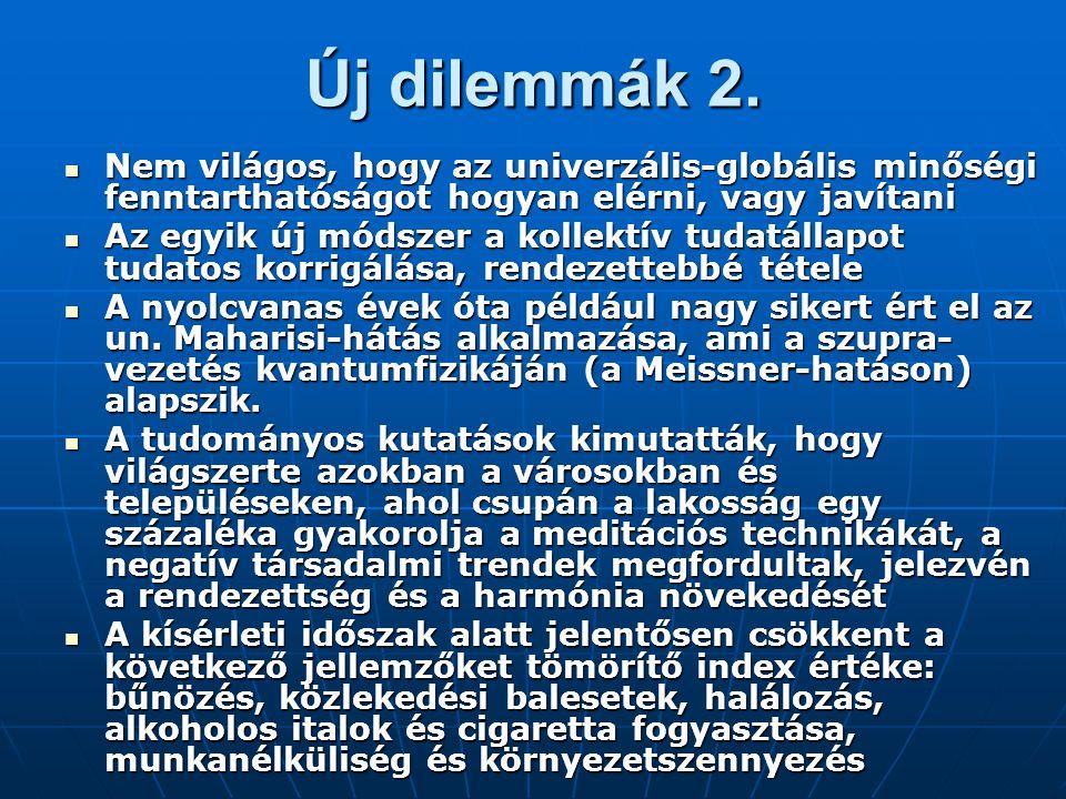Új dilemmák 2. Nem világos, hogy az univerzális-globális minőségi fenntarthatóságot hogyan elérni, vagy javítani Nem világos, hogy az univerzális-glob