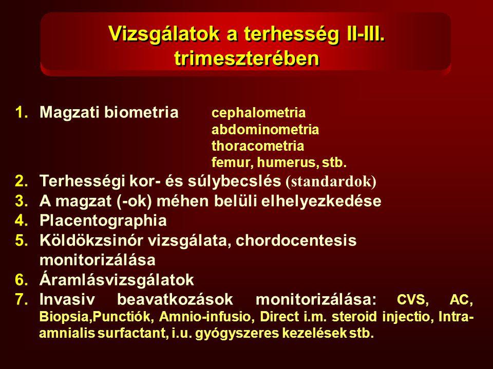 1.Magzati biometria cephalometria abdominometria thoracometria femur, humerus, stb. 2.Terhességi kor- és súlybecslés (standardok) 3.A magzat (-ok) méh