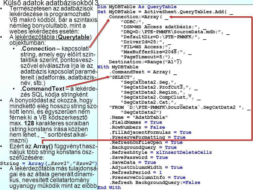 Külső adatok átvétele adatbázisokból 2 Ezután lehetőségünk van akár kézzel is belenyúl- ni a lekérdezés SQL kódjába (lásd: Lesson1), de ez nem ajánlot