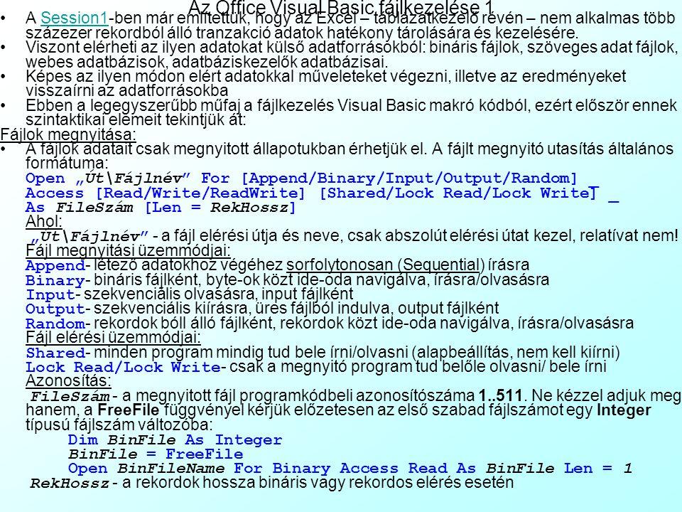 Az előadás tartalma Külső adatforrások használata Excelben 1 Külső fájlok használata –Az Office Visual Basic fájlkezelése –Bináris fájlok kezelése –Sz