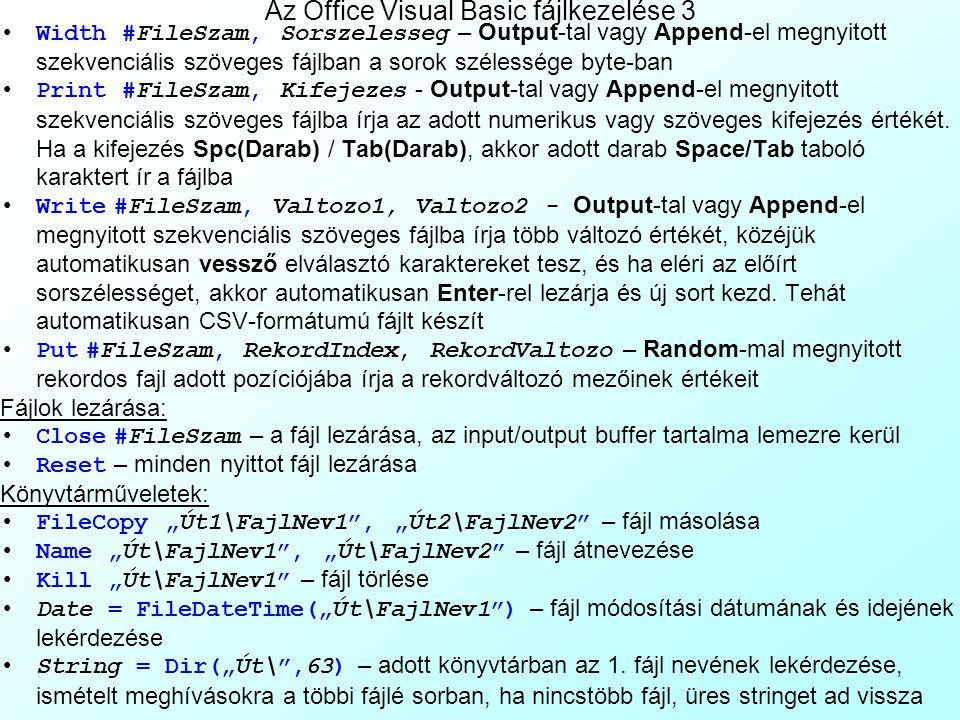 Az Office Visual Basic fájlkezelése 2 Olvasás fájlokból: String = Input(KarakterSzam, #FileSzam) – Input-tal megnyitott szekvenciális szövegfájlból (T