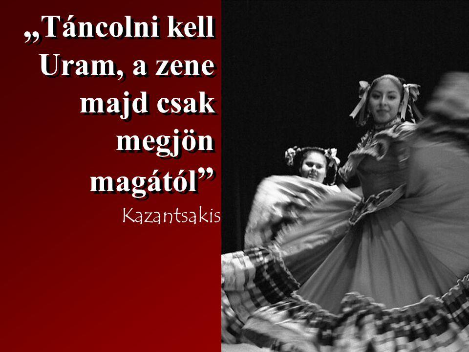 """"""" Táncolni kell Uram, a zene majd csak megjön magától """" Kazantsakis"""