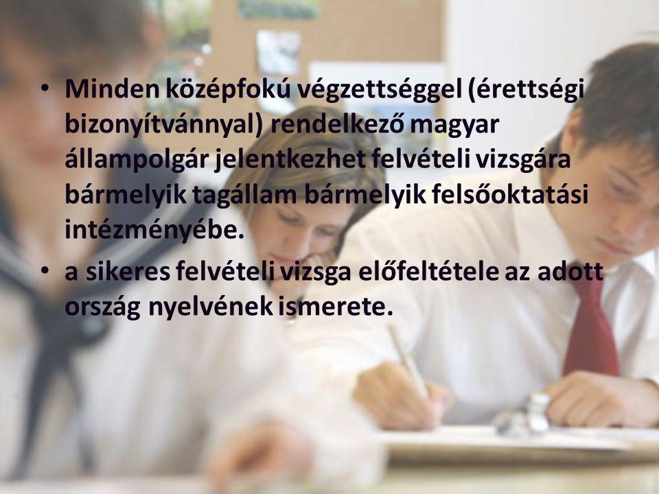 Minden középfokú végzettséggel (érettségi bizonyítvánnyal) rendelkező magyar állampolgár jelentkezhet felvételi vizsgára bármelyik tagállam bármelyik felsőoktatási intézményébe.