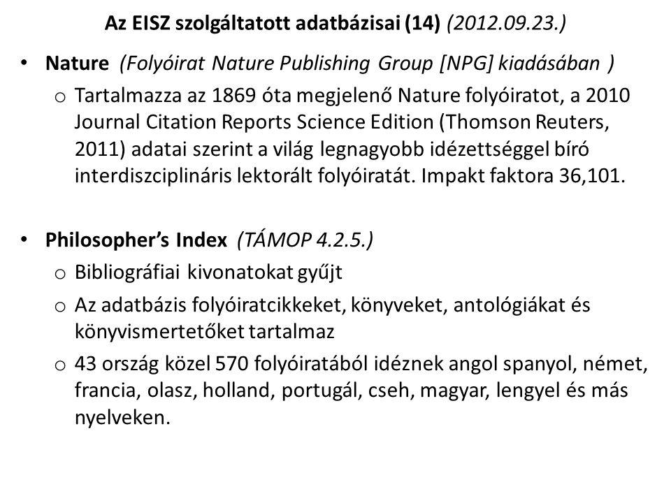 Nature (Folyóirat Nature Publishing Group [NPG] kiadásában ) o Tartalmazza az 1869 óta megjelenő Nature folyóiratot, a 2010 Journal Citation Reports S