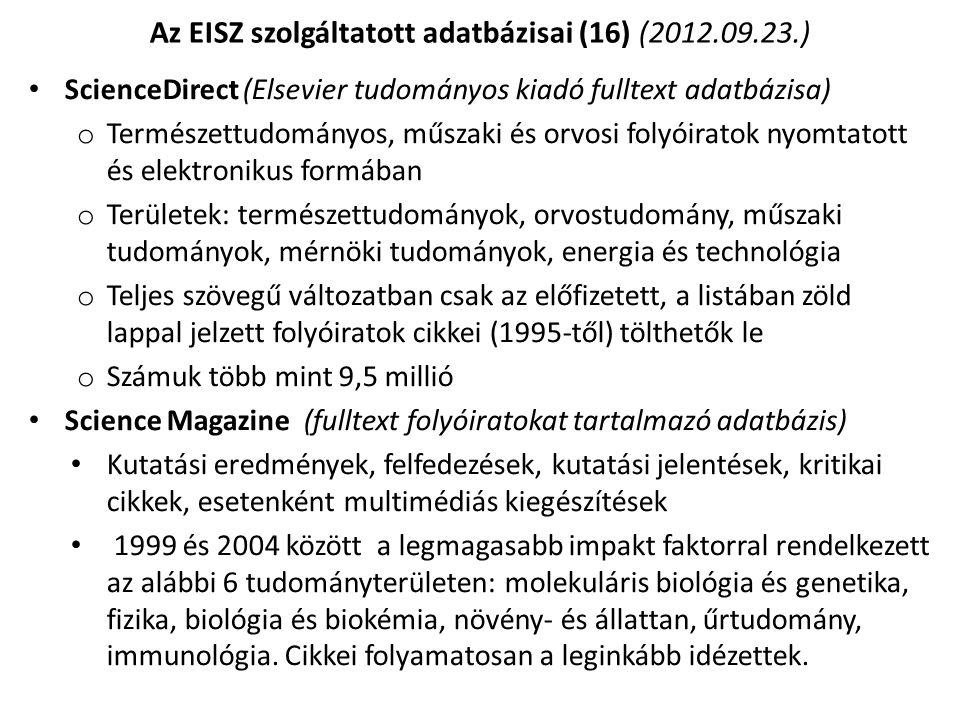 ScienceDirect (Elsevier tudományos kiadó fulltext adatbázisa) o Természettudományos, műszaki és orvosi folyóiratok nyomtatott és elektronikus formában