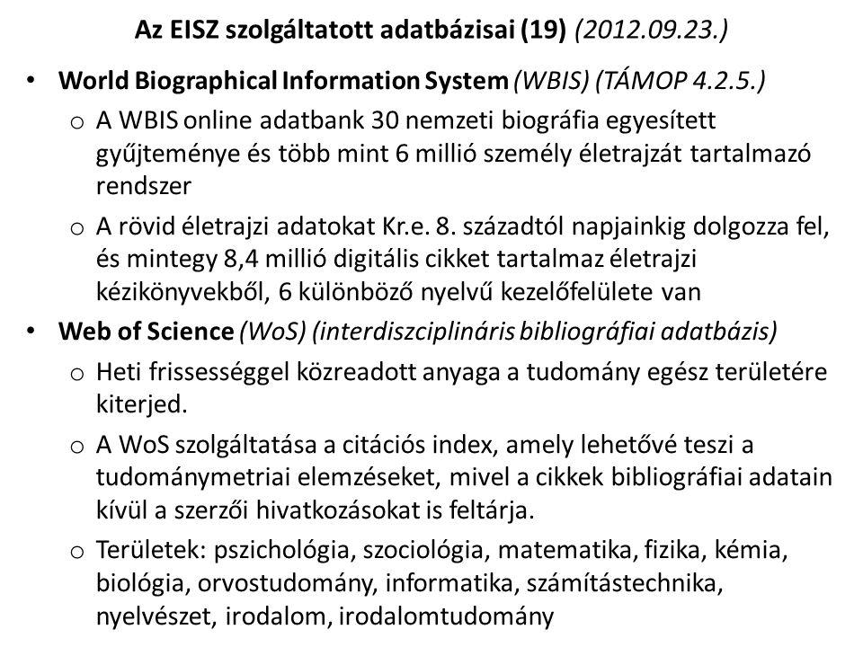 World Biographical Information System (WBIS) (TÁMOP 4.2.5.) o A WBIS online adatbank 30 nemzeti biográfia egyesített gyűjteménye és több mint 6 millió