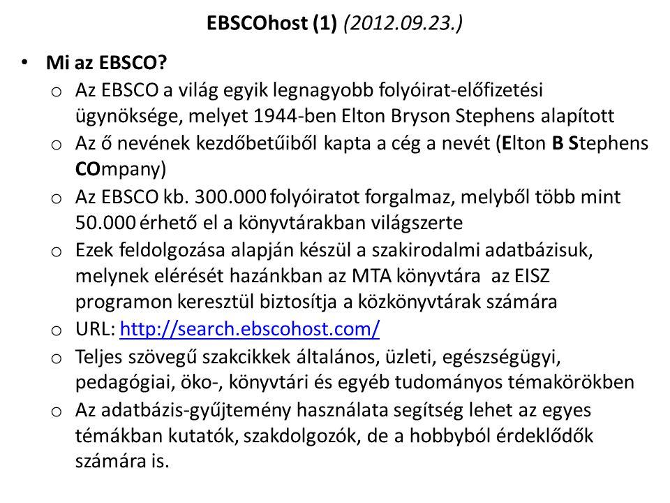 Mi az EBSCO? o Az EBSCO a világ egyik legnagyobb folyóirat-előfizetési ügynöksége, melyet 1944-ben Elton Bryson Stephens alapított o Az ő nevének kezd