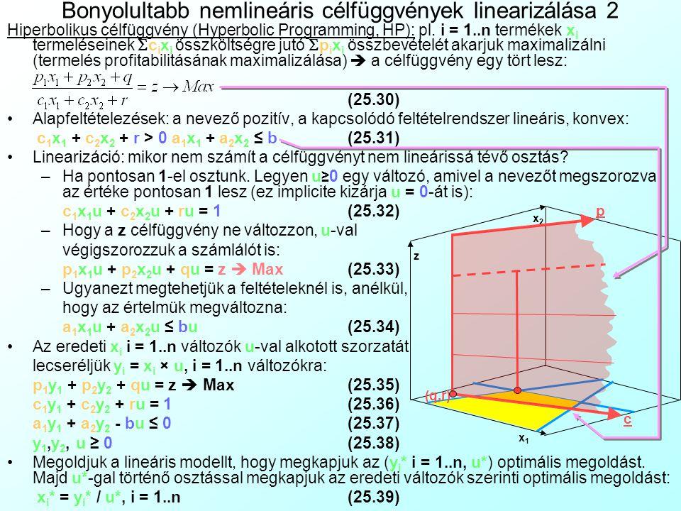 Bonyolultabb nemlineáris célfüggvények linearizálása 2 Hiperbolikus célfüggvény (Hyperbolic Programming, HP): pl. i = 1..n termékek x i termeléseinek