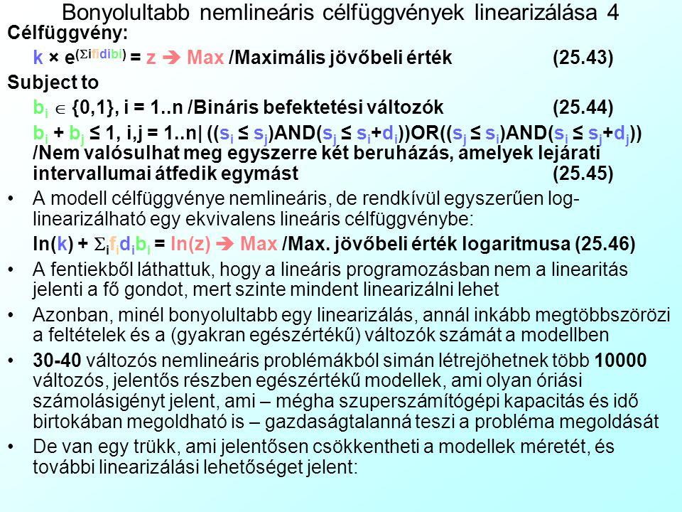Bonyolultabb nemlineáris célfüggvények linearizálása 4 Célfüggvény: k × e (  ifidibi) = z  Max /Maximális jövőbeli érték (25.43) Subject to b i  {0