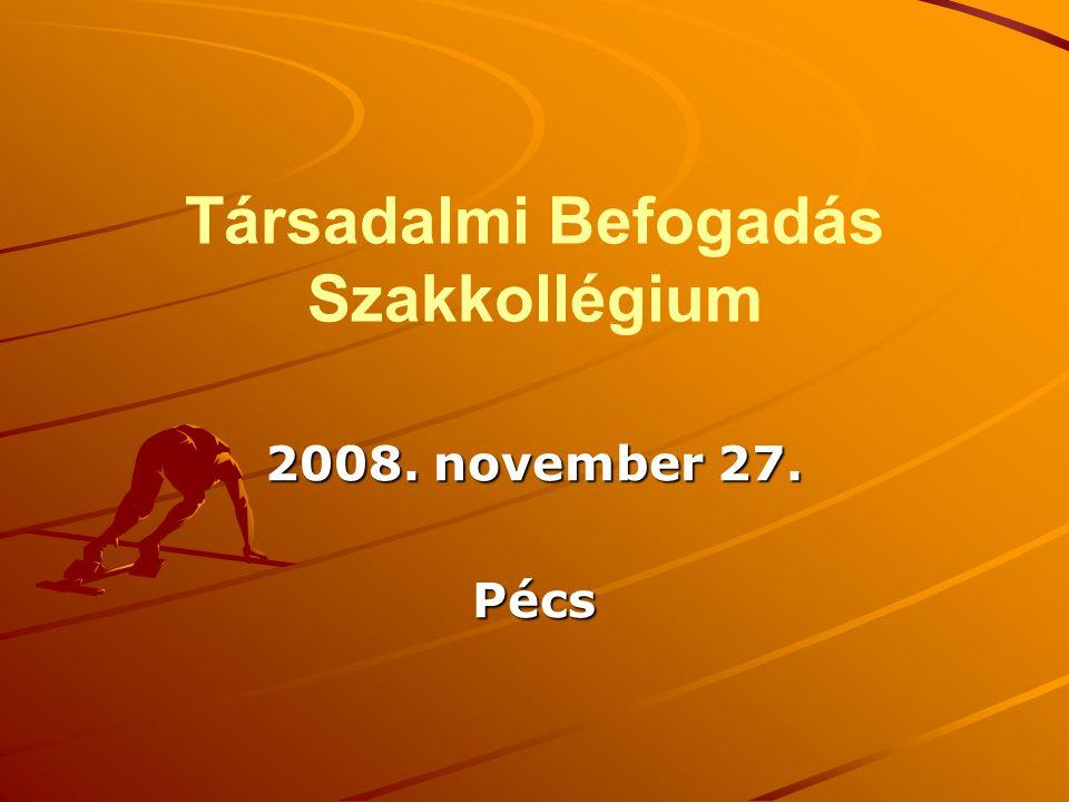 Társadalmi Befogadás Szakkollégium 2008. november 27. Pécs
