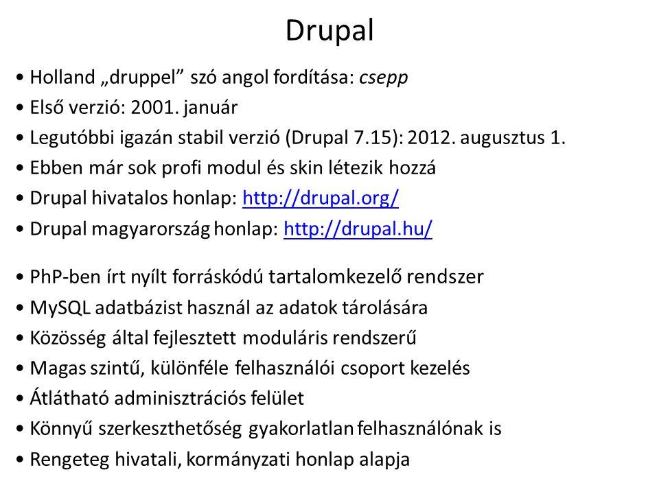 """Drupal Holland """"druppel"""" szó angol fordítása: csepp Első verzió: 2001. január Legutóbbi igazán stabil verzió (Drupal 7.15): 2012. augusztus 1. Ebben m"""