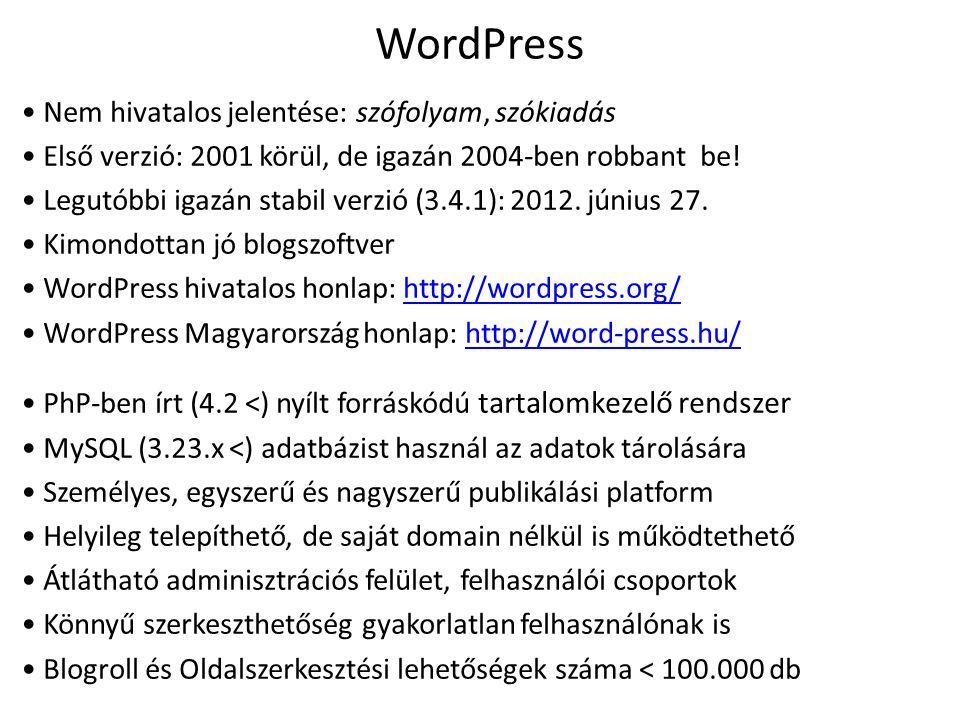 WordPress Nem hivatalos jelentése: szófolyam, szókiadás Első verzió: 2001 körül, de igazán 2004-ben robbant be! Legutóbbi igazán stabil verzió (3.4.1)