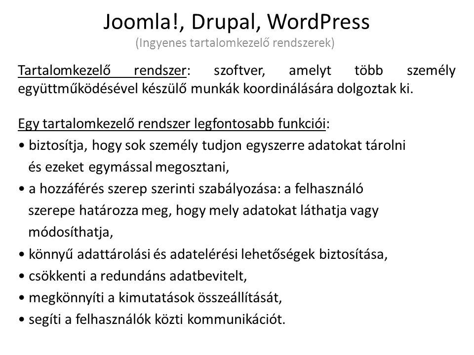 Joomla!, Drupal, WordPress (Ingyenes tartalomkezelő rendszerek) Tartalomkezelő rendszer: szoftver, amelyt több személy együttműködésével készülő munká