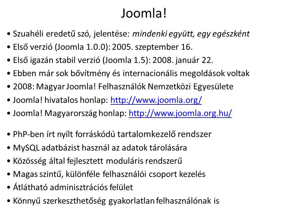Joomla! Szuahéli eredetű szó, jelentése: mindenki együtt, egy egészként Első verzió (Joomla 1.0.0): 2005. szeptember 16. Első igazán stabil verzió (Jo