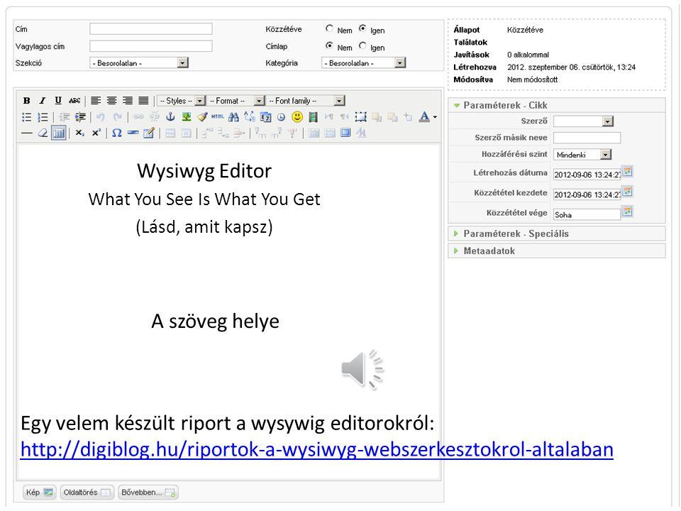 Wysiwyg Editor What You See Is What You Get (Lásd, amit kapsz) A szöveg helye Egy velem készült riport a wysywig editorokról: http://digiblog.hu/riportok-a-wysiwyg-webszerkesztokrol-altalaban